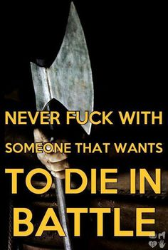Never Fuck with someone that wants to die in battle. #Heathen #VIKINGS #Honour