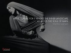 Art is eternal, for it reveals the inner landscape, which is the soul of man. ~ Martha Graham