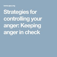 Strategies for controlling your anger: Keeping anger in check