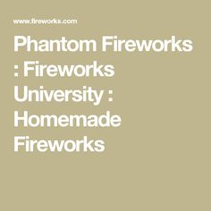 How to make homemade fireworks from house hold items warnauts phantom fireworks fireworks university homemade fireworks fandeluxe Gallery