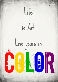 Living life in color.a rainbow life! Life Quotes Love, Quotes To Live By, Me Quotes, Quote Life, Famous Quotes, The Words, Color Quotes, Quotes About Color, Artist Quotes