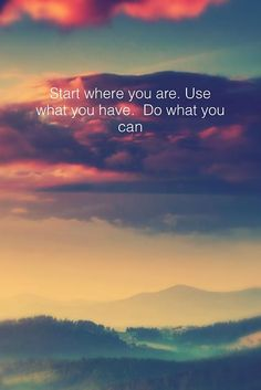 Start where you are. Use what you have. Do what you can :)  Get your FREE No Obligation Wellness Evaluation TODAY! www.WellnessScore.co.uk