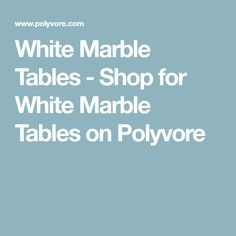 White Marble Tables - Shop for White Marble Tables on Polyvore