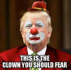 I am not afraid of clowns, BUT this is a clown we all should fear!  #VoteBlueAlways #ClintonKaineForAmerica