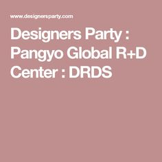 Designers Party : Pangyo Global R+D Center : DRDS