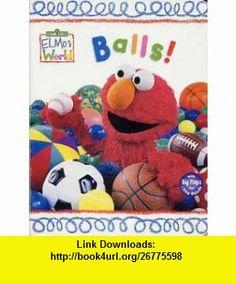 Balls! (Elmos World) (9780375814860) Mary Beth Nelson, John E. Barrett , ISBN-10: 0375814868  , ISBN-13: 978-0375814860 ,  , tutorials , pdf , ebook , torrent , downloads , rapidshare , filesonic , hotfile , megaupload , fileserve