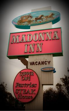 Madonna Inn.  San Louis Obispo, CA  Famous 60's Highway stop with all pink dining room and delicious food.  The Madonna family are an intregral part of the central CA community.  Don't miss seeing Madonna Inn.