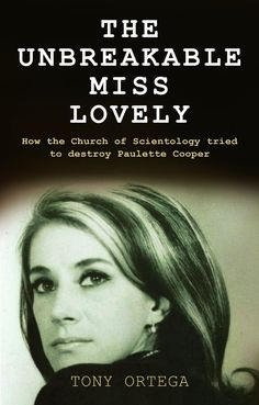 The Unbreakable Miss Lovely: How the Church of Scientology Tried to Destroy Paulette Cooper, Tony Ortega