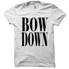 Bow down Beyonce Tshirt Shirt All sizes Tumblr ($17) ❤ liked on Polyvore featuring tops, t-shirts, shirts, clothes., mike o'brien, t shirt, white t shirt, lightweight shirt, white tops and unisex shirts