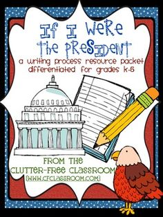 IF I WERE THE PRESIDENT: A Writing Project Packet Differentiated for Grades K-5 and aligned with the Common Core. :) Jodi from The Clutter-Free Classroom