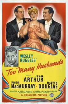 "Too Many Husbands (released in the United Kingdom as My Two Husbands) is a 1940 romantic comedy film about a woman who loses her husband (Cardew) in a boating accident and remarries, only to have her first spouse reappear. The film stars Jean Arthur, Fred MacMurray and Melvyn Douglas, and is based on the 1919 play ""Home and Beauty"" by W. Somerset Maugham.  The movie was directed by Wesley Ruggles."