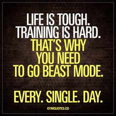 Life is tough. Training is hard. That's why you need to go beast mode.