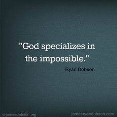 God specializes in the impossible. -Ryan Dobson. Post your #PrayerRequest on Instapray.com Download the free prayer app. #Pray with the world -----> www.instapray.com