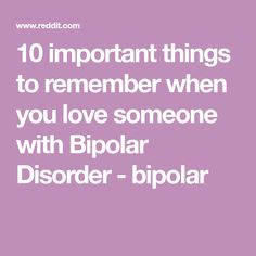 10 important things to remember when you love someone with Bipolar Disorder - bipolar