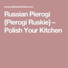 Russian Pierogi {Pierogi Ruskie} – Polish Your Kitchen