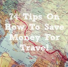 74 Tips on how to save money for travel