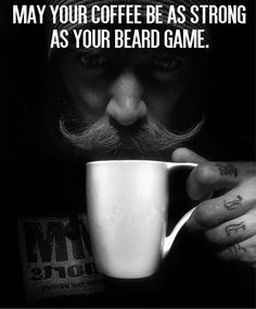May your coffee be as strong as your beard game From beardoholic.com