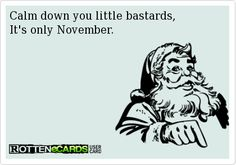 I'm totally fine with Christmas stuff on November.... But this still cracked me up!!!