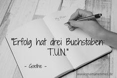 So einfach ist das!  #Goethe #Mamanehmer #Mumpreneur #Mompreneur #Handeln #Tun  www.mamanehmer.de