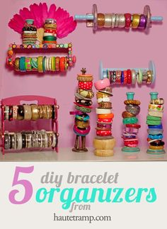 5 bracelet organizer ideas. or how about this? stop giving my kids jewelry FFS!