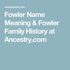 Fowler Name Meaning & Fowler Family History at Ancestry.com
