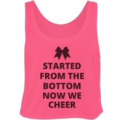 Now We Cheer | Started from the bottom now we cheer. Show your love for cheer with a cute crop top tank. Wear it to cheer practice or during the summer. #cheer #cheerleading #cheerleaders Cheer Clothes, Cheer Outfits, Cheer Practice Outfits, Cheerleading Outfits, Dance Outfits, Cute Cheer Shirts, Cheer Coach Shirts, Cheer Camp, Cheer Dance