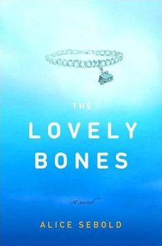 The Lovely Bones by Alice Sebold, one of my favorite books