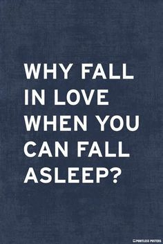 Why Fall In Love When You Can Fall Asleep Poster – Pointless Posters Insomnia Quotes, Insomnia Funny, Favorite Quotes, Best Quotes, Singles Awareness Day, Savage Quotes, Depression Quotes, Funny Quotes About Life, Funny Life