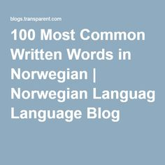 100 Most Common Written Words in Norwegian Norwegian Words, Norwegian Style, Norway Language, Proverbs Quotes, Norway Travel, Learn A New Language, Study Tips, Good To Know, Scandinavian