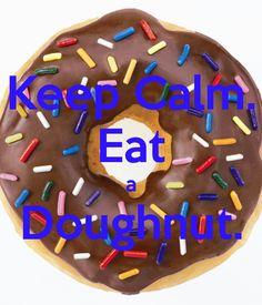 Keep Calm. Eat a Doughnut.