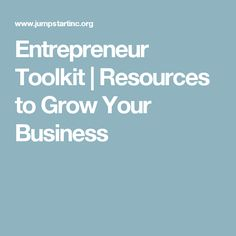 Entrepreneur Toolkit | Resources to Grow Your Business Growing Your Business, Entrepreneurship