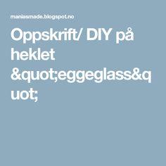 """Oppskrift/ DIY på heklet """"eggeglass"""""""