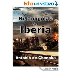 Reconquista de Iberia eBook: Antonio de Chencha: Amazon.es: Tienda Kindle
