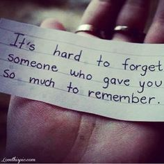 Hard To Forget hard remember quote quotes love quotes life quotes love quote life quote....have flower girl deliver to him when he's getting ready to walk down the isle.