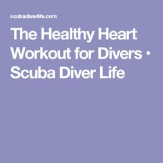 The Healthy Heart Workout for Divers • Scuba Diver Life