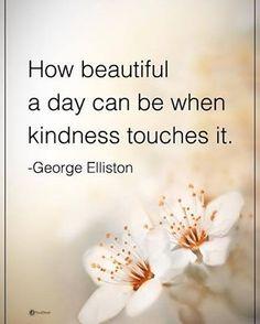 8,479 vind-ik-leuks, 21 reacties - Positive + Motivational Quotes (@powerofpositivity) op Instagram: 'How beautiful a day can be when kindness touches it. - George Elliston #powerofpositvity'