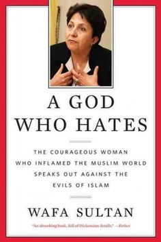 A God Who Hates: The Courageous Woman Who Inflamed the Muslim World Speaks