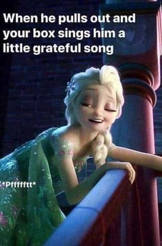 Frozen Song: When he pulls away and your box sings him a little grateful song. That frozen song is very popular. Freaky Mood Memes, Stupid Funny Memes, Funny Relatable Memes, You Funny, Funny Kids, Really Funny, Funny Images, Funny Pictures, Frozen Songs