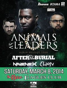 ANIMALS AS LEADERS with After The Burial, Navene K, Chon Saturday, March 8, 2014 at 7pm (doors scheduled to open at 6pm) The Rave/Eagles Club - Milwaukee WI All Ages / 21+ to Drink  Advance tickets are $18.50 (General Admission) plus fees.   Purchase tickets at http://tickets.therave.com, www.eTix.com, charge by phone at 414-342-7283, or visit our box office at 2401 W. Wisconsin Avenue in Milwaukee. Box office and charge by phone hours are Mon-Sat 10am-6pm.