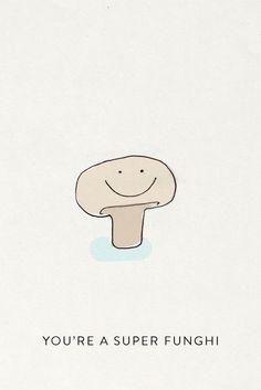 You're super funghi #FoodPun #FoodQuotes #Luvo #FoodArt #FoodFun