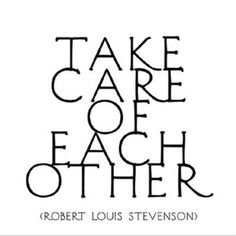 Take care of each other. - Robert Louis Stevenson Each card measures approximately 5 x Envelope included. From Quotable Great Quotes, Quotes To Live By, Inspirational Quotes, Book Quotes, Me Quotes, Random Quotes, Quotable Quotes, Funny Quotes, Cool Words