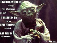 funny yoda quotes | John 3:16 according to Yoda | Christian Funny Pictures - A time to ...