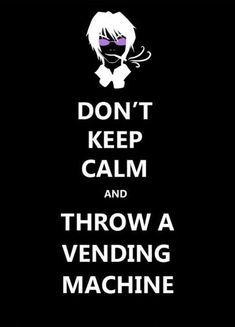 Image result for dont keep calm and throw vending machines