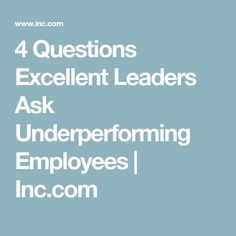 4 Questions Excellent Leaders Ask Underperforming Employees - The little thins - Event planning, Personal celebration, Hosting occasions Good Leadership Skills, Leadership Coaching, Leadership Development, Leadership Quotes, Professional Development, Teamwork Quotes, Leader Quotes, Life Coaching, Workplace Motivation