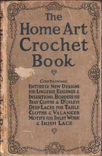 The Home Art Crochet Book.  Published 1912.  Containing entirely new designs for Lingerie, Edgings & Insertions, Borders for Tray Cloths & Doileys, Deep Laces for Table Cloths & Valences, Motifs for Inlet Work & Irish Lace.  This book was reprinted by Pastime Publications as Crocheted Edgings, Insertions & Fancywork; Crocheters Historical Pattern Series Vol 3.