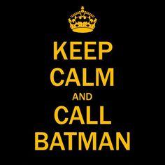 keep calm and call batman.