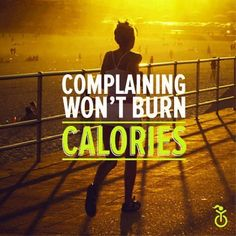 Quote: complaining won't burn calories    www.ilovehealth.nl