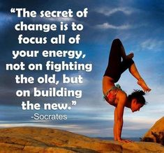 """The secret of change is to focus all of your energy, not on fighting the old, but on building the new."" #strength #exercise #live #fitness #challenge #Positivethings #mindfulness #thyselfthygift #meditation #youngprofessionals #yoga #enjoyment #livingyoga"