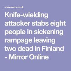 Knife-wielding attacker stabs eight people in sickening rampage leaving two dead in Finland - Mirror Online