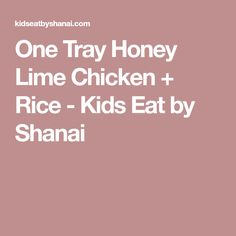 One Tray Honey Lime Chicken + Rice - Kids Eat by Shanai
